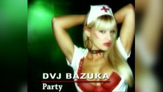 dvj bazuka party