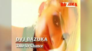 DVJ BAZUKA Take Ur Chance(Uncensored)