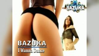 DVJ BAZUKA I Wanna Dance(Uncensored)