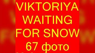 VIKTORIYA WAITING for SNOW